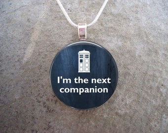 Doctor Who Jewelry - Glass Pendant Necklace - I'm the next companion