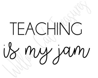 Teaching Is My Jam SVG Digital File png eps dxf Cuttable File Teacher Wordart
