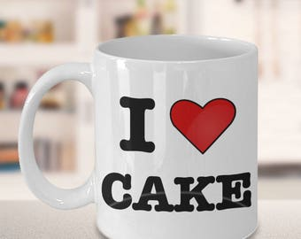Cake Mug - I Love Cake Coffee Mug - Pastry Chef Gifts - Gifts for Bakers - Funny Coffee Mugs - Baking - Gifts for Cooks