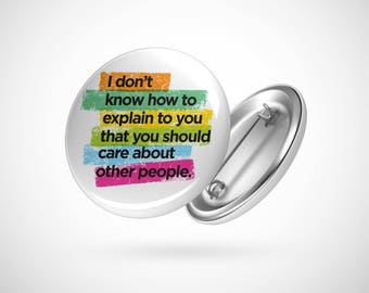 """I Don't Know How to Explain To You  — 2.25"""" Pinback Pin Button Badge Rainbow Resist"""