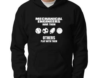 Mechanical Engineers have them others play with them Hoodie