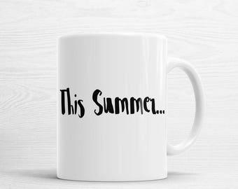 This Summer... Mug, White Coffee Mug, White Tea Mug, Inspirational Mug, Quote Mug, Motivation Mug, Typography Mug