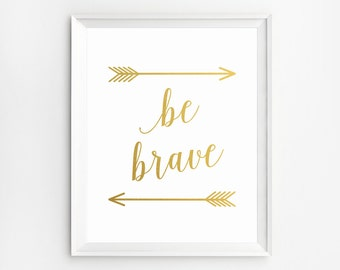 Gold Wall Art, Be Brave Prints, Quote Art, Wall Art, Be Brave Printable, Inspirational Quotes, Be Brave Wall Art, Wall Art Prints, Art Print