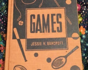 GAMES by Jesse H. Bancroft Revised and Enlarged Edition of Games for the Playground, Home, School and Gymnasium - 1970 - 41st Edition