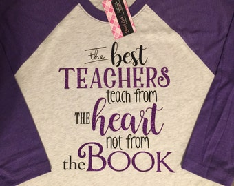 The best teachers teach from the heart and not from the book Raglan