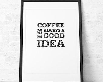 Coffee is always a good idea print. Coffee print Coffee poster Coffee quote print Quote poster Kitchen art coffee wall art coffee sign