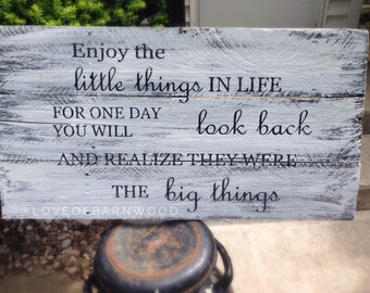 Enjoy the little things in life for one day you will look back and realize they were the big things | Barn Wood Sign