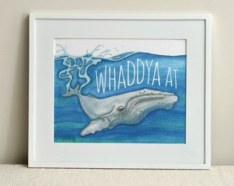 Whaddya At / 8x10 Print / FREE SHIPPING