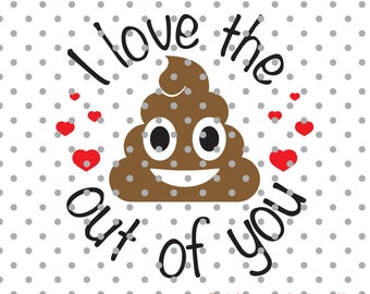 I love the poop out of you svg, poop emoji svg, poop svg dxf, Cricut Design Space, Silhouette Studio, valentine svg, emoji svg