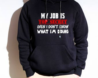 My Job Is Top Secret Even I Don't Know What I'm Doing Hoodie, Gift For Him, Funny Working Hoodies, Running Hoodie, Workout Hoodie