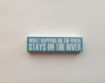 What Happens On The River Stays On The River Rustic Wooden Block (6 Inches)