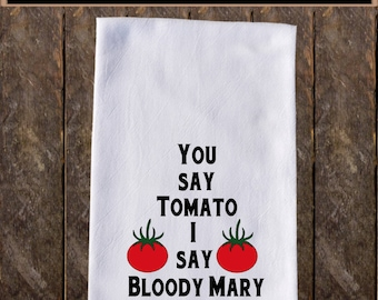 You say Tomato I say Bloody Mary Funny Dish Towels , Funny Tea Towels , Flour Sack Towel Kitchen , Custom Tea Towel Kitchen Towel KC134