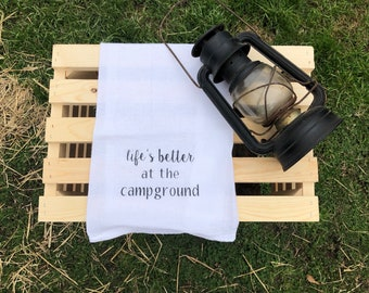 Life's Better at the Campground Tea Towel - flour sack towel - camper decor - camping decor - camping