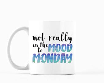 Not Really in the Mood to Monday Mug, Not Really in the Mood to Monday Coffee Mug, Not Really in the Mood to Monday Tea Mug, Funny Mug