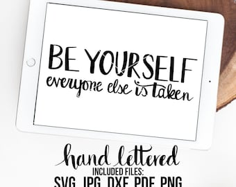 Be Yourself SVG, Everybody SVG, Hand Lettered, Calligraphy Cut File, SVG Cut File, Graphic Overlay, Be Yourself Everybody Else is Taken