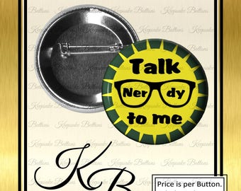 "2.25"" Talk Nerdy To Me Pin, Geekery Buttons, Fun Glasses Button, Pocket Mirror, Key Chain, Magnet, Pary Favors, Stocking Stuffers"