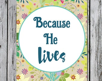 Because He Lives - 8x10 instant download printable Christian artwork floral script religious inspirational quote