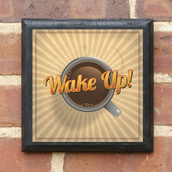 Wake Up Coffee Cup Wall Art Sign Plaque Gift Present Home