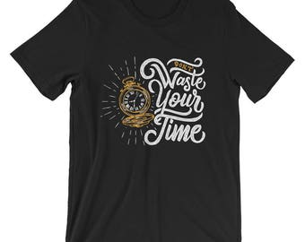 Don't waste your time T-Shirt