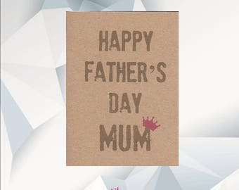 Happy Father's Day MUM , Father's Day Card For MUM