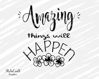Amazing things will happen svg, Cricut Explore, Silhouette Cameo, amazing graphic overlay, amazing cut file, motivational quote, wall print