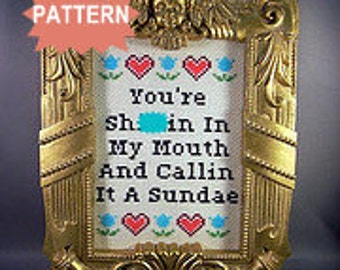PDF/JPEG You're Sh-ttin In My Mouth And Calling It A Sundae (Pattern)