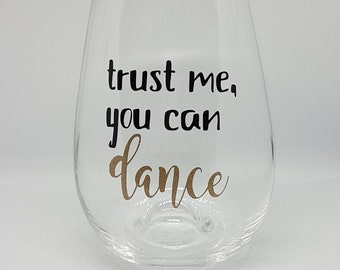 Trust Me You Can Dance Stemless White Wine Glass