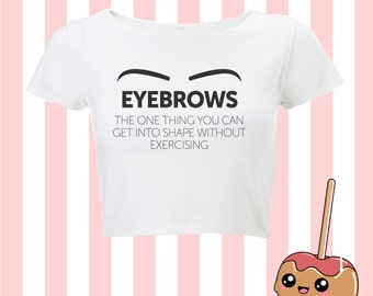 Eyebrows et in shape exercise   t shirt tee top crop cropped Fun Tumblr Hipster Kpop 90s boy girl Grunge Kawaii Designer Harajuku 20+ COLOUR