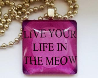 Live Your Life In The Meow Glass tile pendant