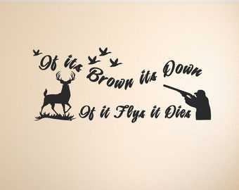 If Its Brown Its Down If It Fly It Dies Quote Lettering Deer Man Hunt Birds Vinyl Wall Decal Sticker Art Mural