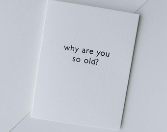 why are you so old-- letterpress birthday card