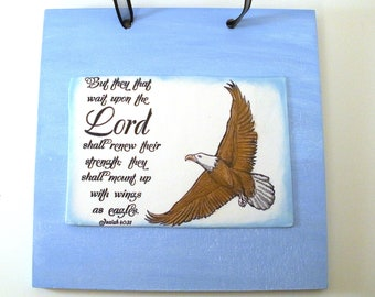 Eagle Verse Plaque. But they that wait upon the Lord shall renew their strength, they shall mount up with wings as eagles. Isaiah 40:31. Art