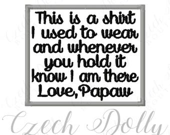 This is a shirt I used to wear Love Papaw Iron On or Sew On Patch Memorial Memory Patch for Shirt Pillows