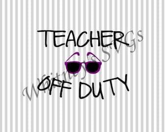 Teacher Off Duty SVG DXF Cutting File