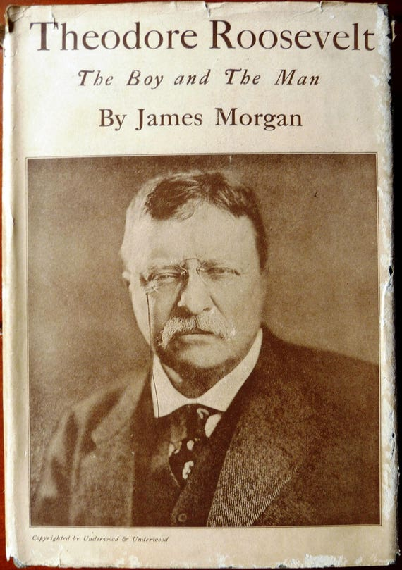 Theodore Roosevelt: The Boy & the Man James Morgan 1919 Hardcover HC w/ Dust Jacket DJ Grosset and Dunalap Biography