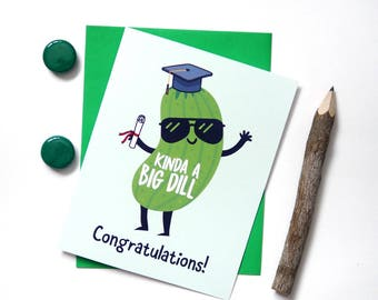 Funny Graduation Card - Kinda a Big Dill - Greeting Cards - High School College Graduation Cards - Cool Awesome Stationary Cards -  G3