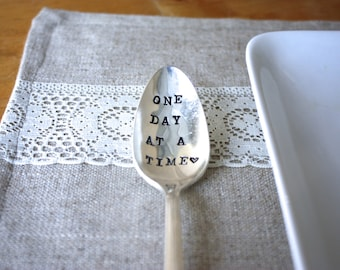 One Day At A Time- Hand Stamped Spoon - Healthy Living -  Every Day Vintage - Birthday, Christmas, Holiday, Gifts - recovery spoon