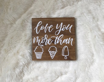 Love You More Than Ice Cream   Wooden Sign