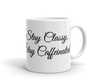 Stay Classy. Stay Caffeinated.