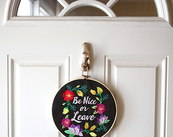 Be nice or Leave Embroidered Hoop Art -Wall Hanging / Home & Office