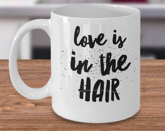Hair Stylist Mug - Hairdresser Coffee Cup - Gifts For Hair Stylists - Love Is In The Hair