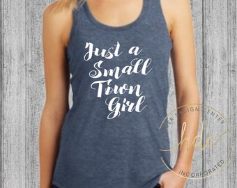 Womens Country Shirt/Country Song/Just A Small Town Girl Shirt/Womens Funny Saying Shirt/Racer Back Gym Tank Top