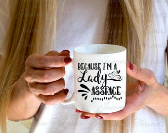 I'm A Lady, Assface / Will & Grace / Karen Walker Coffee mug / Great for anyone who loves Karen Walker/funny coffee mug/funny gift/fun