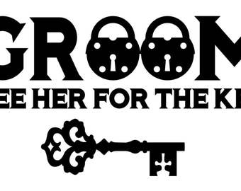 GROOM See Her For The Key - T-Shirt Vinyl Iron On Decal Heat Transfer - T-Shirt not included -Iron On Only - Black or White