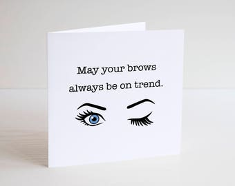 Funny Greeting Card / Cheeky / Humour / EYE BROWS / On trend / beauty / make up / Blue eyes / brown eyes / green eyes / eyebrow wax / Love