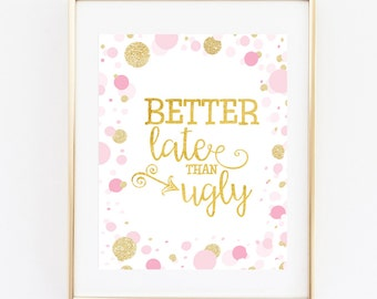 Better Late Than Ugly- 8x10 Instant Printable - Wall Art Sign | Home Decor - Quote Sign - Typography Print - Funny Home Wall Art