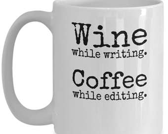 Writers mug. Wine while writing. Coffee while editing. Gifts for writers Funny coffee mug Writer gift Birthday gift for him Gifts for women