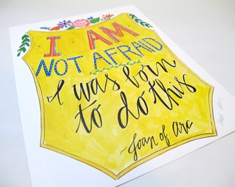 I Am Not Afraid, I Was Born to Do This by Joan of Arc  - 8  1/2 x 11 art print signed by Aimee Ferre