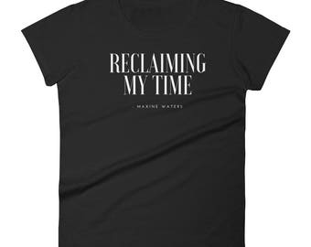 Reclaiming My Time T Shirt - Maxine Waters Inspired