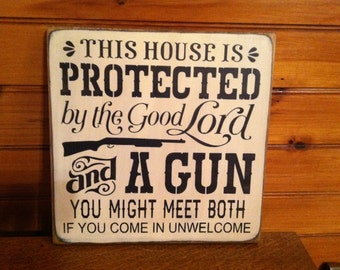 """This House is Protected by the Good Lord and a Gun SIgn - approx. 12x12"""""""